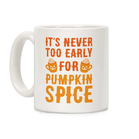 It's Never Too Early For Pumpkin Spice Coffee Mug