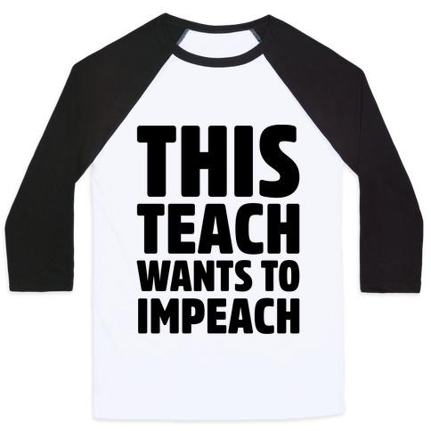 This Teach Wants To Impeach Baseball Tee