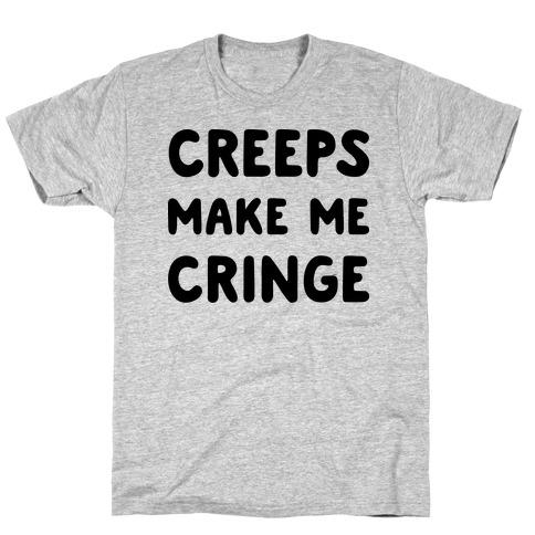 Creeps Make Me Cringe T-Shirt