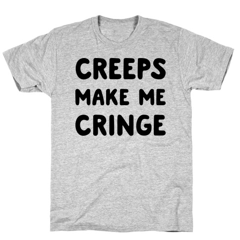 Creeps Make Me Cringe T-Shirt