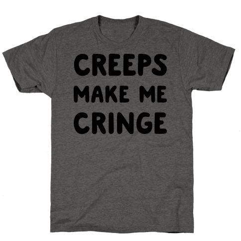Creeps Make Me Cringe Mens T-Shirt