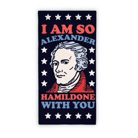 I Am So Alexander Hamildone With You Beach Towel Beach Towel