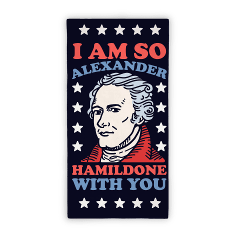 I Am So Alexander Hamildone With You Beach Towel