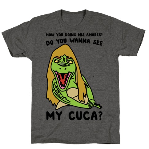 How You Doing Mis Amores Do You Wanna See My Cuca Parody T-Shirt