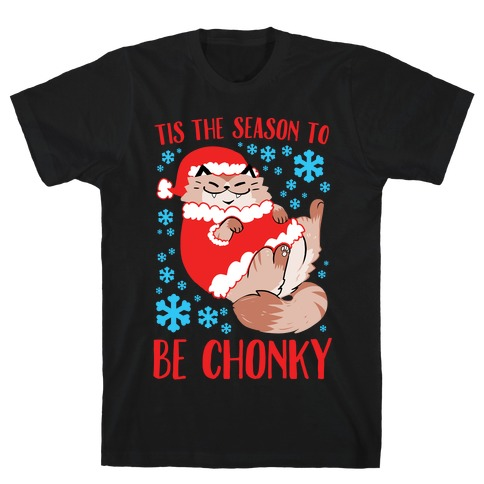 Tis The Season To Be Chonky T-Shirt