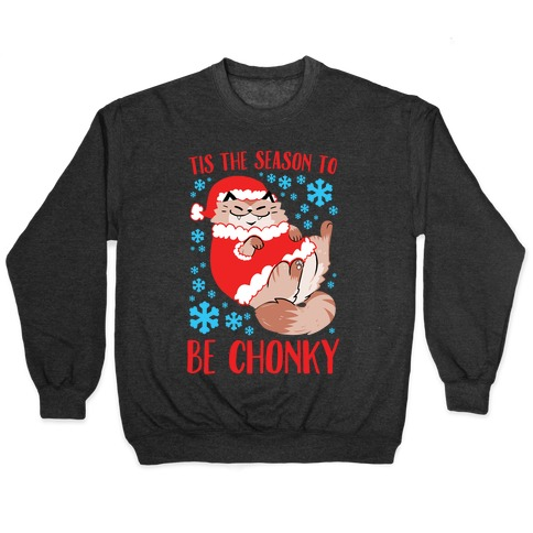 Tis The Season To Be Chonky Pullover