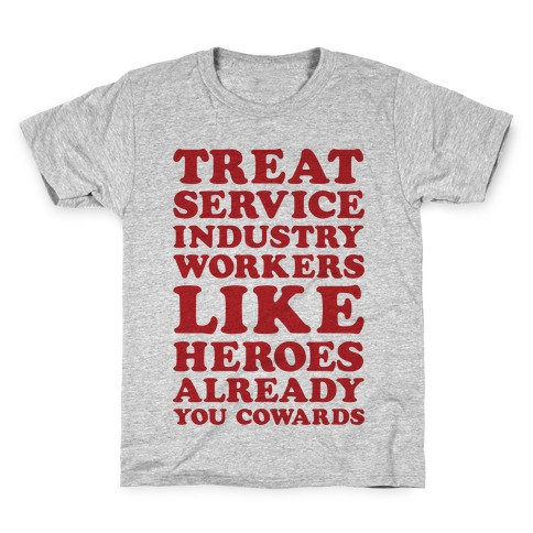 Treat Service Industry Workers Like Heroes Already You Cowards Kids T-Shirt