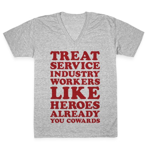 Treat Service Industry Workers Like Heroes Already You Cowards V-Neck Tee Shirt