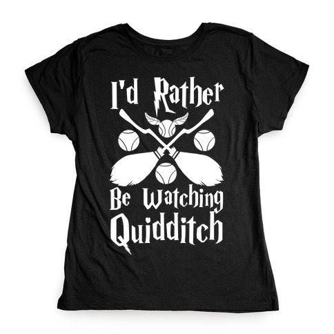I'd Rather Be Watching Quidditch  Womens T-Shirt