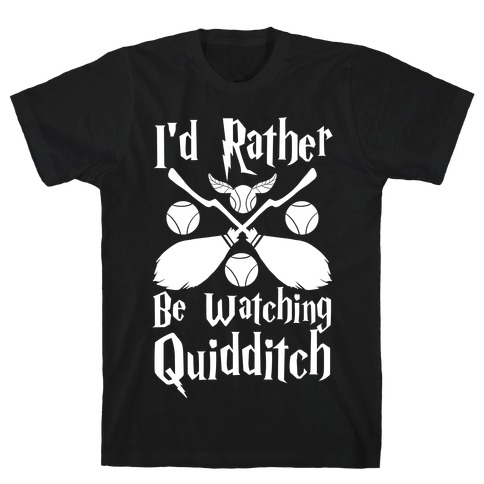 I'd Rather Be Watching Quidditch T-Shirt