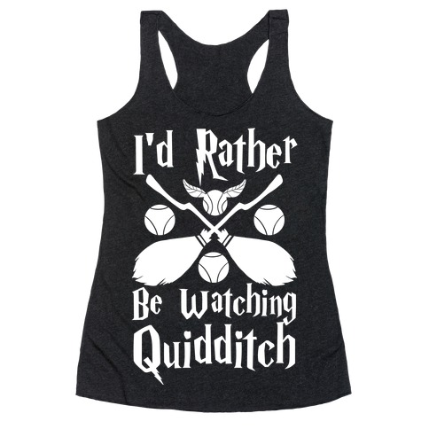 I'd Rather Be Watching Quidditch  Racerback Tank Top
