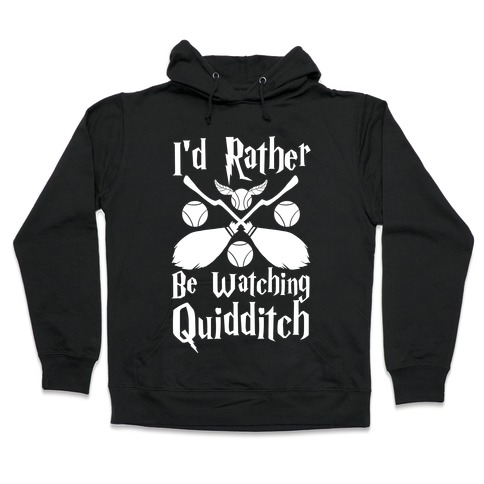 I'd Rather Be Watching Quidditch  Hooded Sweatshirt