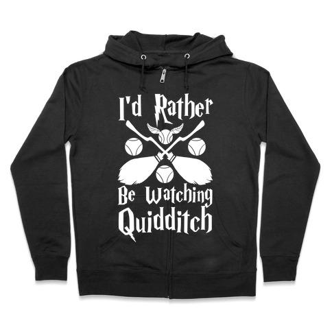 I'd Rather Be Watching Quidditch  Zip Hoodie