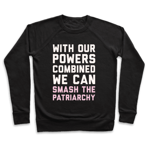 With Our Powers Combined We Can Smash The Patriarchy White Print Pullover