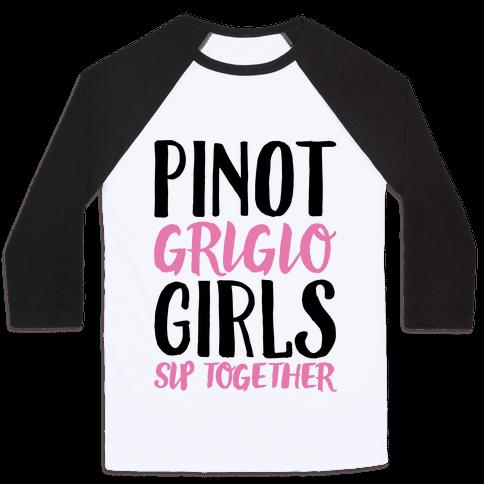 Pinot Grigio Girls Sip Together Baseball Tee