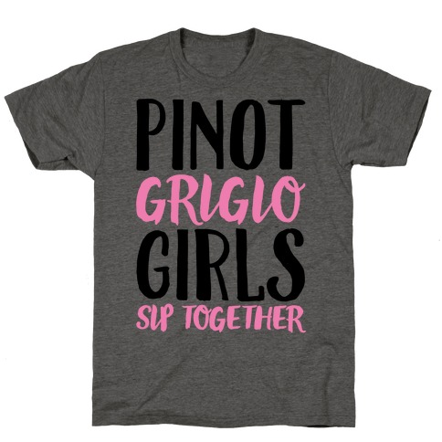 Pinot Grigio Girls Sip Together T-Shirt