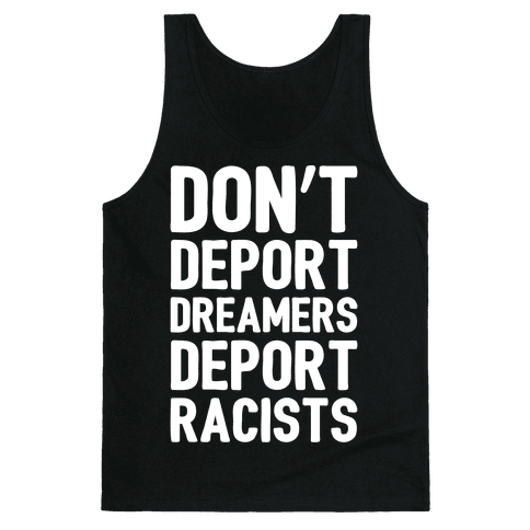 Don't Deport Dreamers Deport Racists White Print Tank Top
