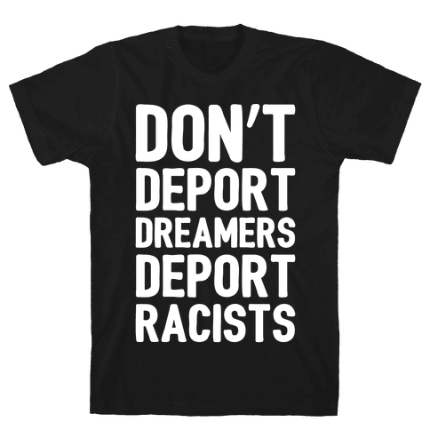 Don't Deport Dreamers Deport Racists White Print Mens T-Shirt