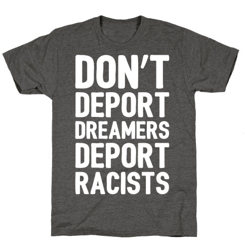 Don't Deport Dreamers Deport Racists White Print T-Shirt