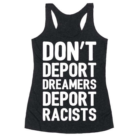 Don't Deport Dreamers Deport Racists White Print Racerback Tank Top