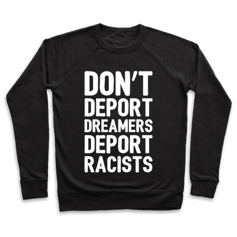 Don't Deport Dreamers Deport Racists White Print Pullover