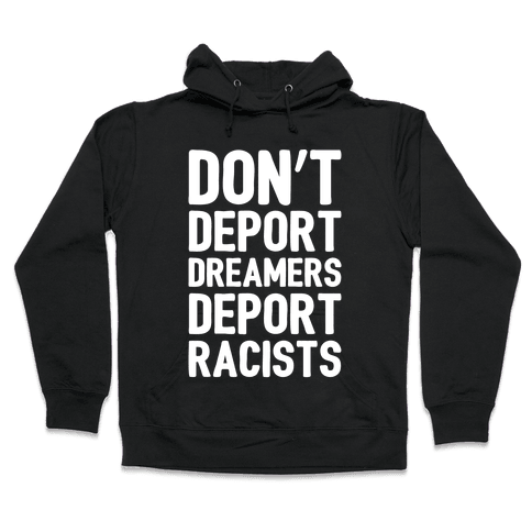 Don't Deport Dreamers Deport Racists White Print Hooded Sweatshirt