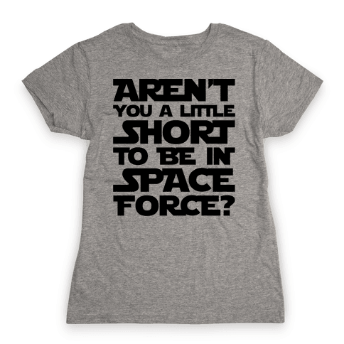 Aren't You A Little Short To Be In Space Force Parody Womens T-Shirt
