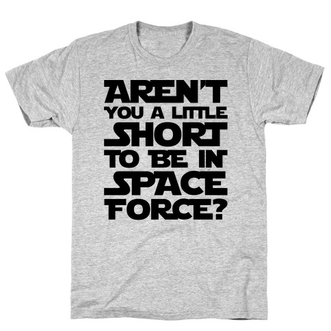 Aren't You A Little Short To Be In Space Force Parody T-Shirt