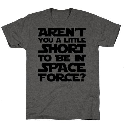 Aren't You A Little Short To Be In Space Force Parody Mens T-Shirt