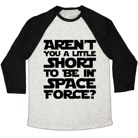 Aren't You A Little Short To Be In Space Force Parody Baseball Tee