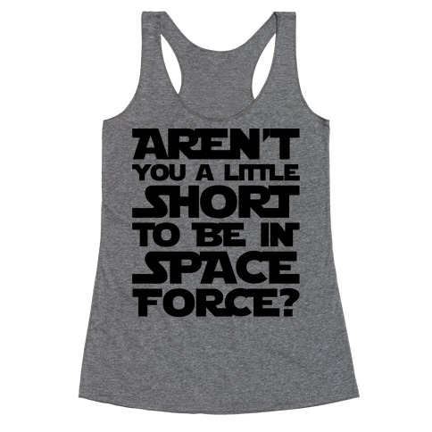 Aren't You A Little Short To Be In Space Force Parody Racerback Tank Top