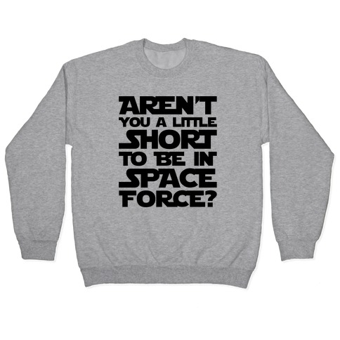 Aren't You A Little Short To Be In Space Force Parody Pullover