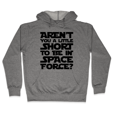 Aren't You A Little Short To Be In Space Force Parody Hooded Sweatshirt