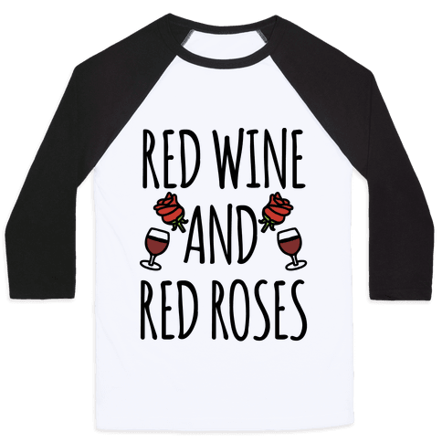 Red Wine and Red Roses  Baseball Tee