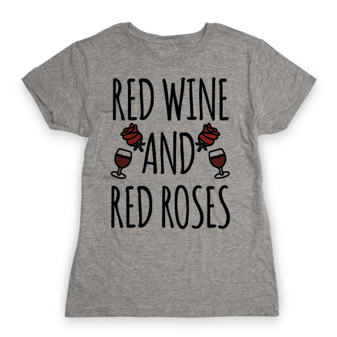Red Wine and Red Roses  Womens T-Shirt
