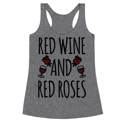 Red Wine and Red Roses  Racerback Tank Top