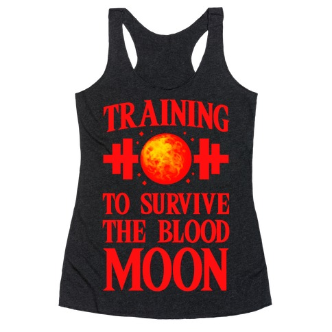 Training to Survive the Blood Moon Racerback Tank Top