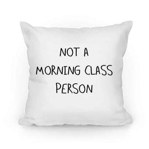 Not a Morning Class Person Pillow