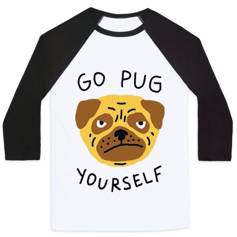 Go Pug Yourself Dog Baseball Tee