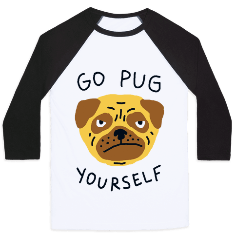 Go Pug Yourself Dog Baseball Tee