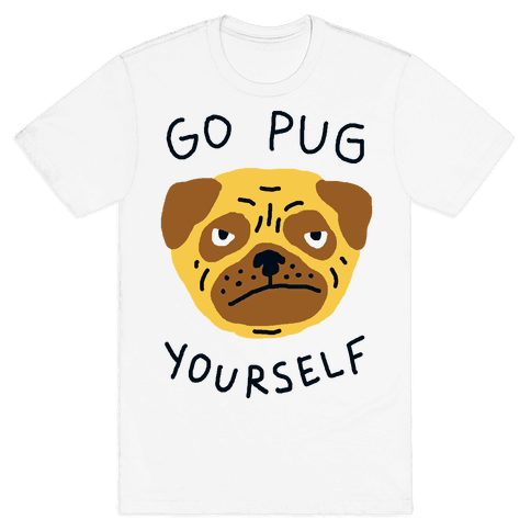 Go Pug Yourself Dog Mens T-Shirt