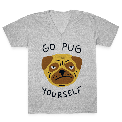 Go Pug Yourself Dog V-Neck Tee Shirt