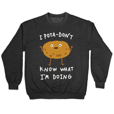 I Pota-Don't Know What I'm Doing Potato Pullover