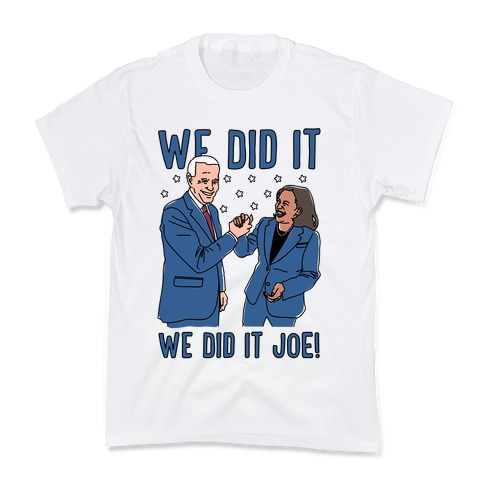 We Did It We Did It Joe Kids T-Shirt