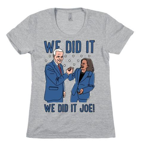 We Did It We Did It Joe Womens T-Shirt