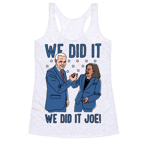 We Did It We Did It Joe Racerback Tank Top
