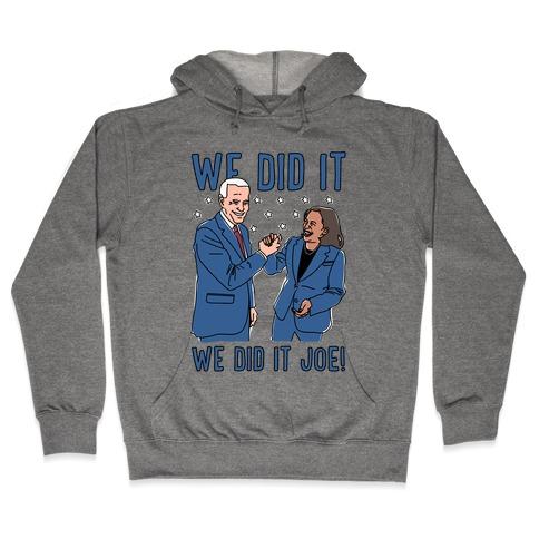We Did It We Did It Joe Hooded Sweatshirt