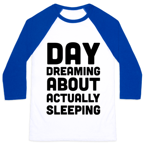 Day-Dreaming About Actually Sleeping Baseball Tee