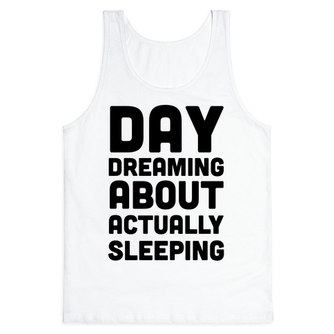 Day-Dreaming About Actually Sleeping Tank Top