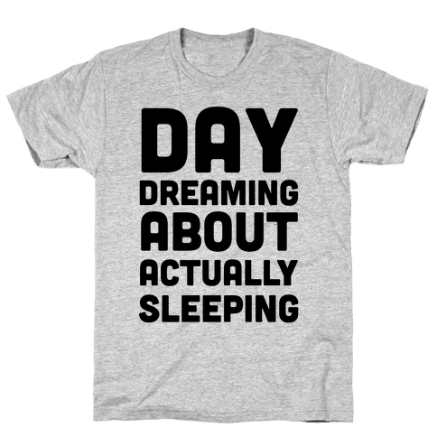 Day-Dreaming About Actually Sleeping Mens T-Shirt